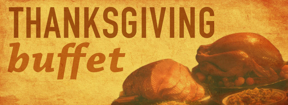 Thanksgiving Buffet ~ 11am – 3pm